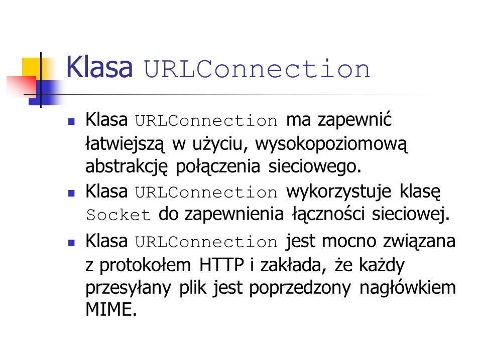 Klasa URLConnection Klasa URLConnection ma zapewnić łatwiejszą w użyciu, wysokopoziomową abstrakcję połączenia sieciowego.