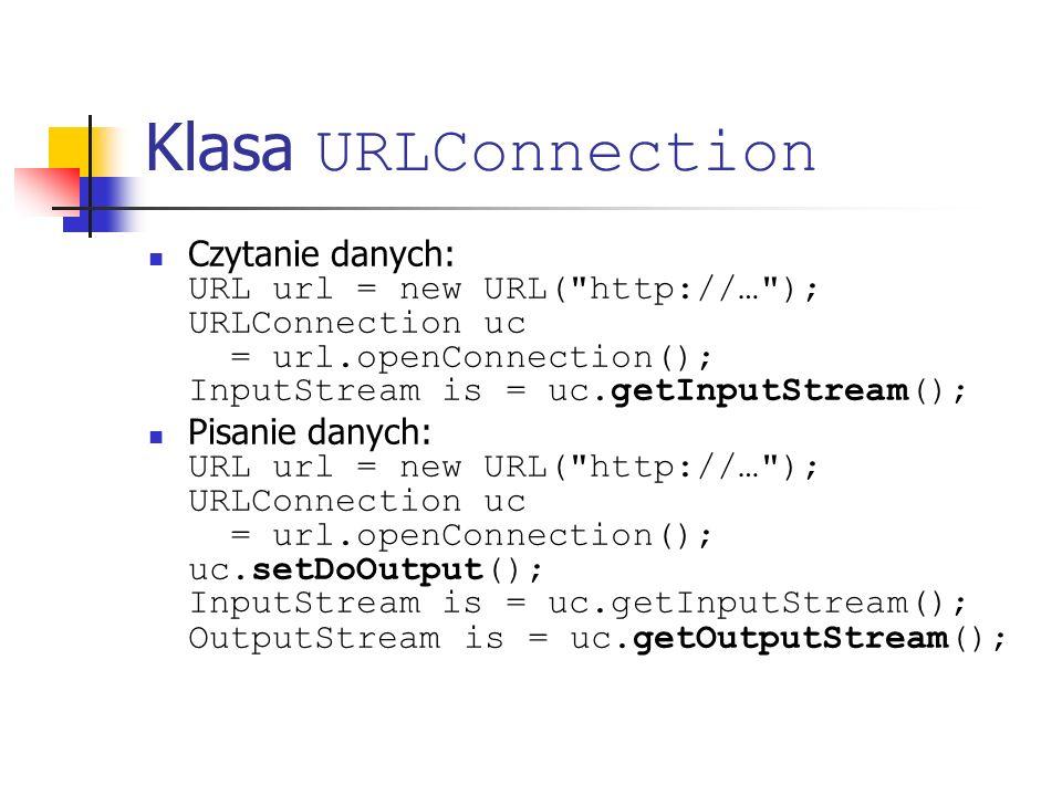 Klasa URLConnection Czytanie danych: URL url = new URL(