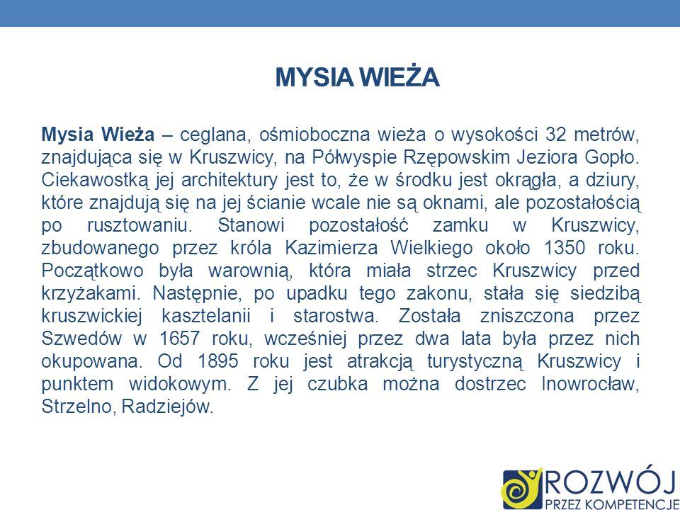 MYSIA WIEŻA Mysia Wieża – ceglana, ośmioboczna wieża o wysokości 32 metrów, znajdująca się w Kruszwicy, na Półwyspie Rzępowskim Jeziora Gopło. Ciekawo