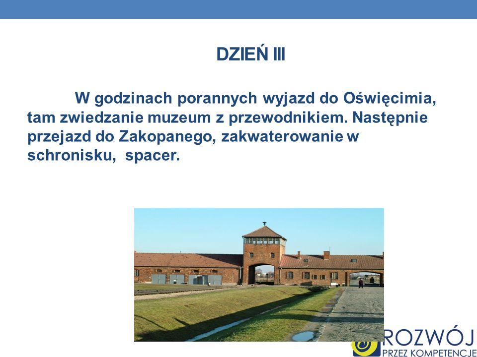 DZIEŃ III W godzinach porannych wyjazd do Oświęcimia, tam zwiedzanie muzeum z przewodnikiem. Następnie przejazd do Zakopanego, zakwaterowanie w schron