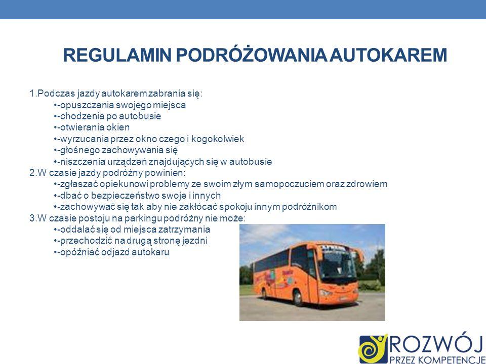 REGULAMIN PODRÓŻOWANIA AUTOKAREM 1.Podczas jazdy autokarem zabrania się: -opuszczania swojego miejsca -chodzenia po autobusie -otwierania okien -wyrzu