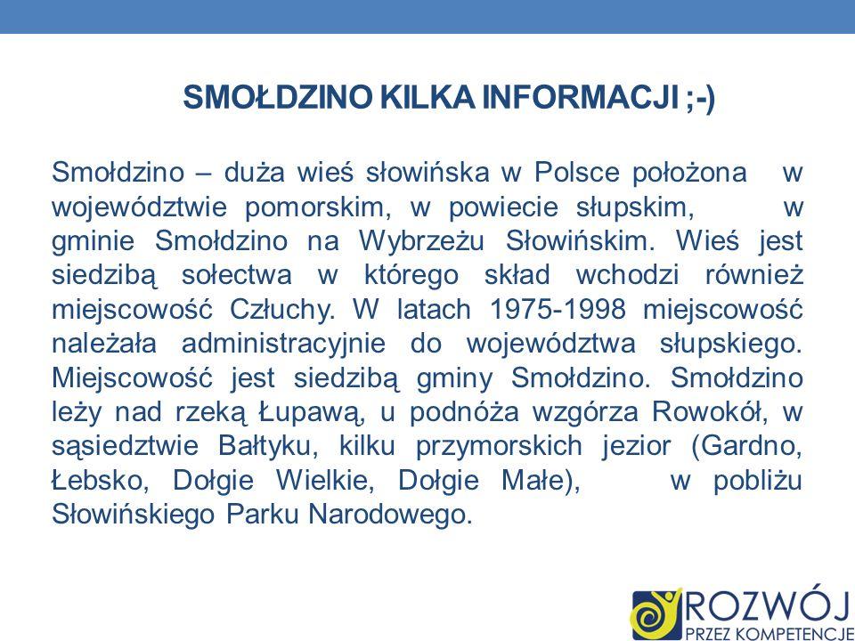 SMOŁDZINO KILKA INFORMACJI ;-) Smołdzino – duża wieś słowińska w Polsce położona w województwie pomorskim, w powiecie słupskim, w gminie Smołdzino na