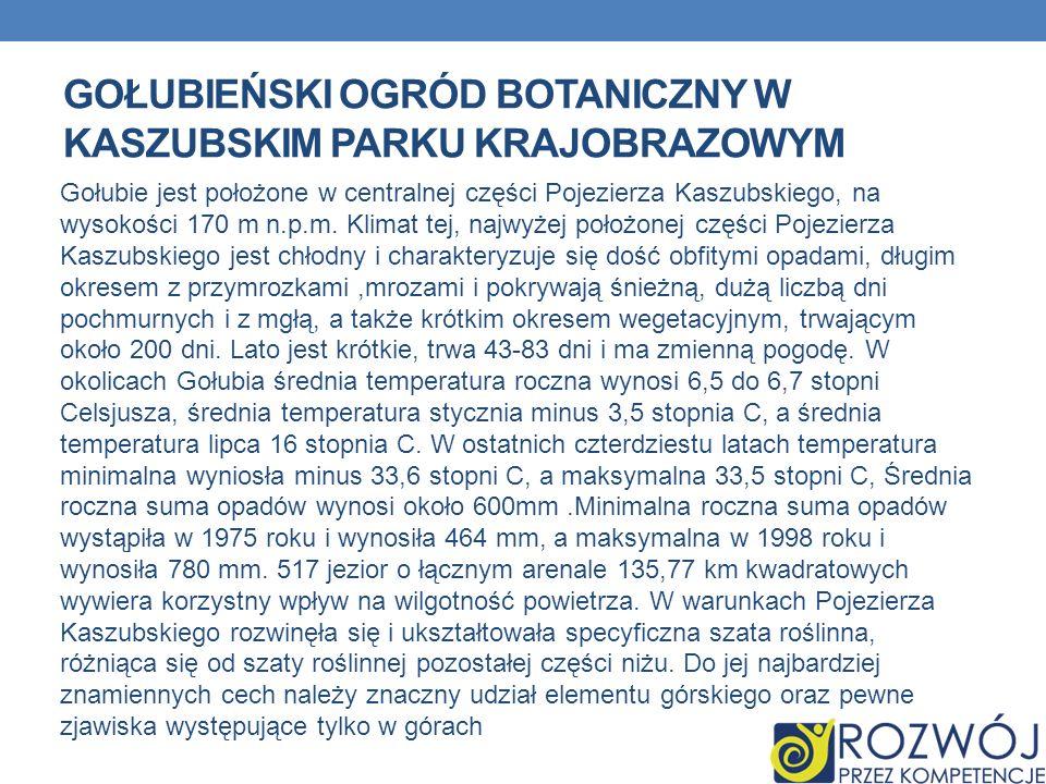GOŁUBIEŃSKI OGRÓD BOTANICZNY W KASZUBSKIM PARKU KRAJOBRAZOWYM Gołubie jest położone w centralnej części Pojezierza Kaszubskiego, na wysokości 170 m n.