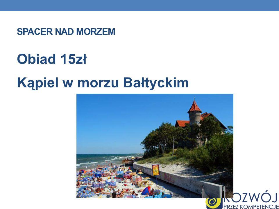 SPACER NAD MORZEM Obiad 15zł Kąpiel w morzu Bałtyckim