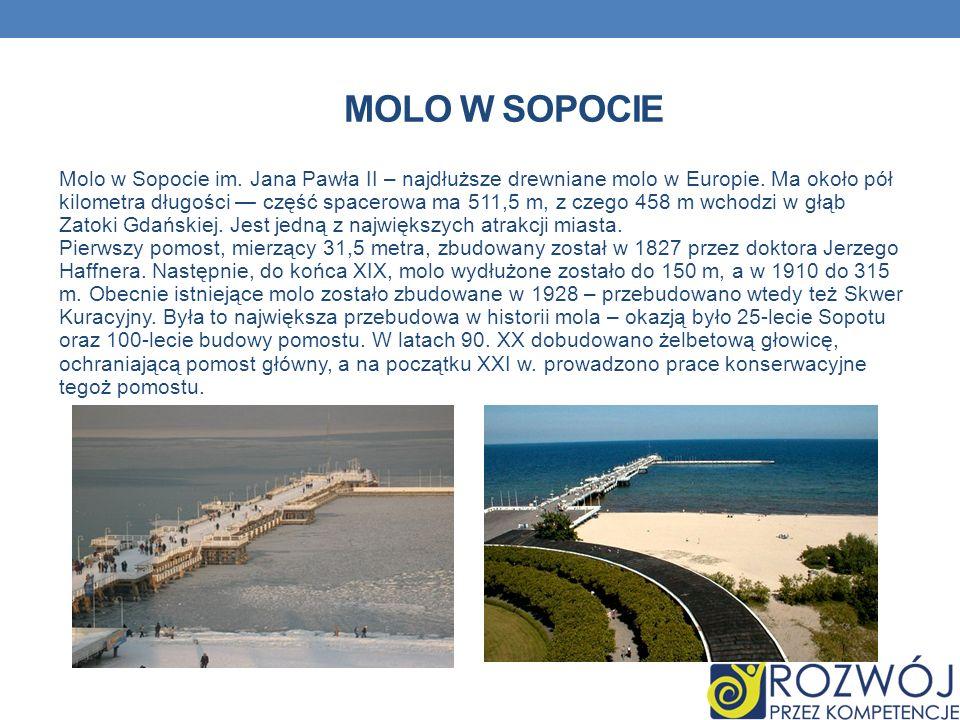 MOLO W SOPOCIE Molo w Sopocie im. Jana Pawła II – najdłuższe drewniane molo w Europie. Ma około pół kilometra długości część spacerowa ma 511,5 m, z c