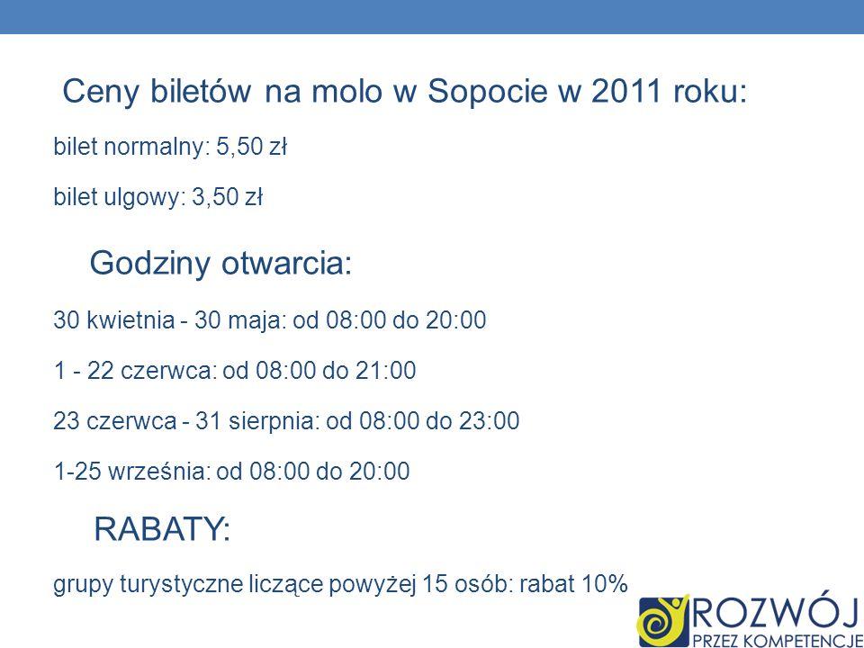 Ceny biletów na molo w Sopocie w 2011 roku: bilet normalny: 5,50 zł bilet ulgowy: 3,50 zł Godziny otwarcia: 30 kwietnia - 30 maja: od 08:00 do 20:00 1
