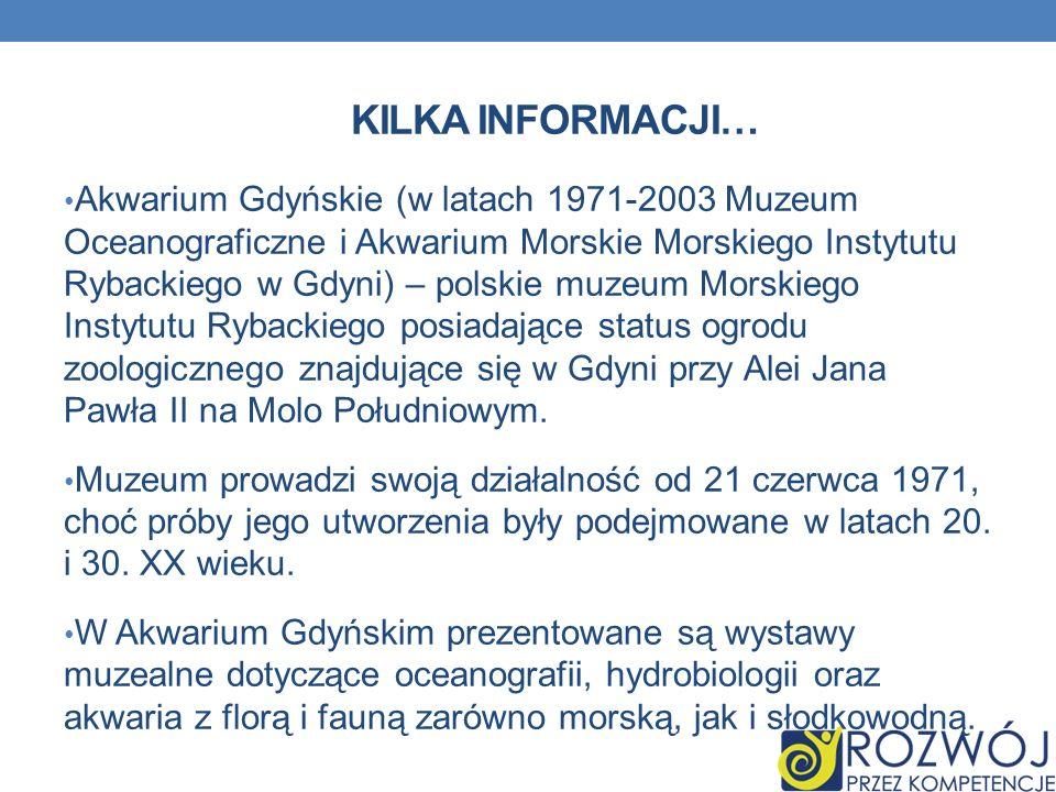 KILKA INFORMACJI… Akwarium Gdyńskie (w latach 1971-2003 Muzeum Oceanograficzne i Akwarium Morskie Morskiego Instytutu Rybackiego w Gdyni) – polskie mu