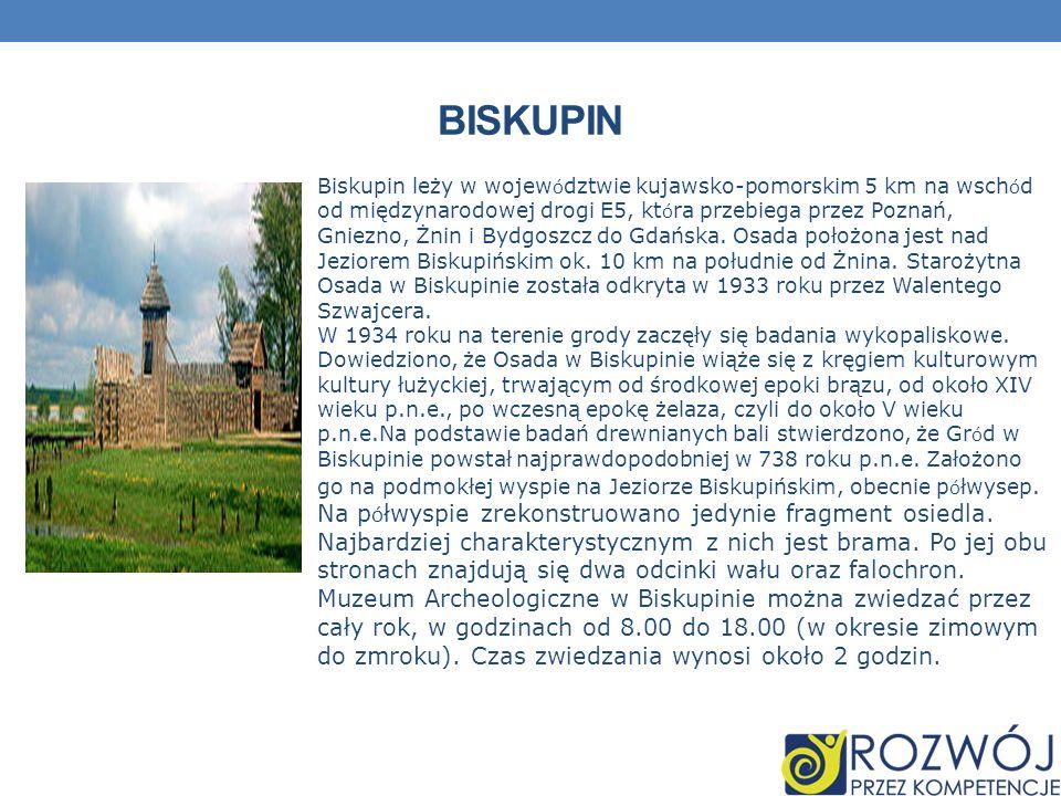 BISKUPIN Biskupin leży w wojew ó dztwie kujawsko-pomorskim 5 km na wsch ó d od międzynarodowej drogi E5, kt ó ra przebiega przez Poznań, Gniezno, Żnin