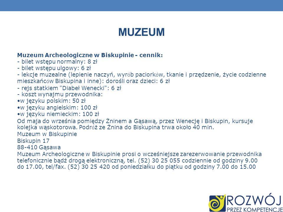 MUZEUM Muzeum Archeologiczne w Biskupinie - cennik: - bilet wstępu normalny: 8 zł - bilet wstępu ulgowy: 6 zł - lekcje muzealne (lepienie naczyń, wyr