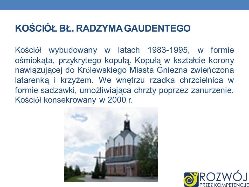 KOŚCIÓŁ BŁ. RADZYMA GAUDENTEGO Kości ó ł wybudowany w latach 1983-1995, w formie ośmiokąta, przykrytego kopułą. Kopułą w kształcie korony nawiązującej