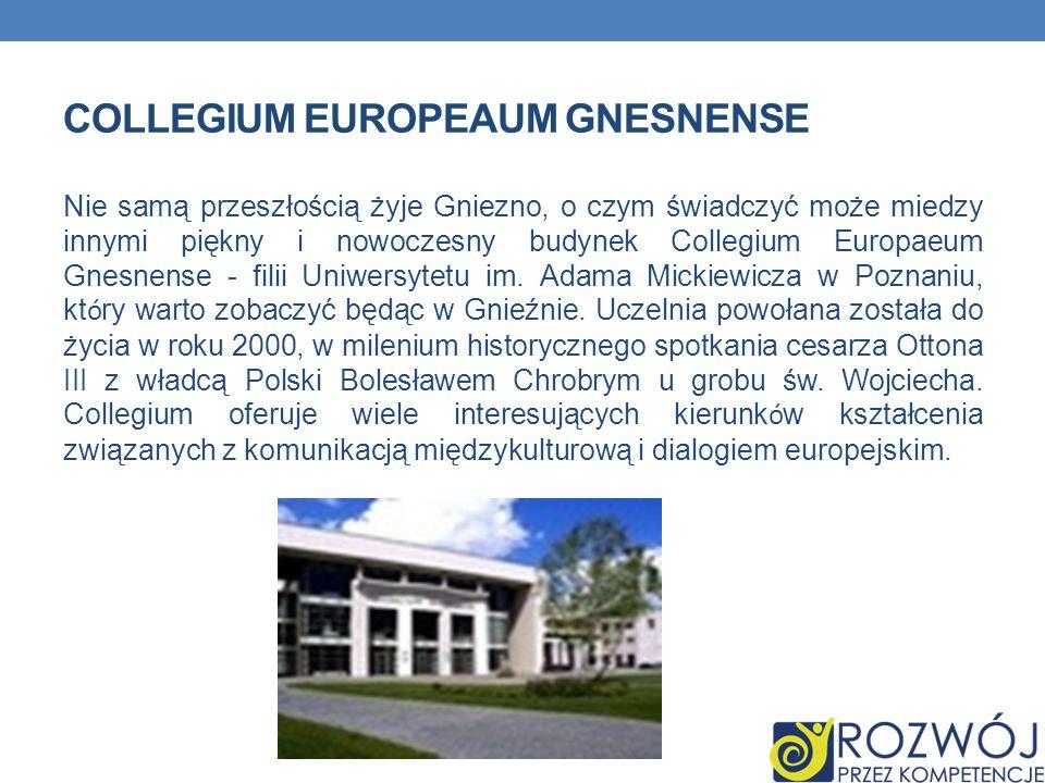 COLLEGIUM EUROPEAUM GNESNENSE Nie samą przeszłością żyje Gniezno, o czym świadczyć może miedzy innymi piękny i nowoczesny budynek Collegium Europaeum