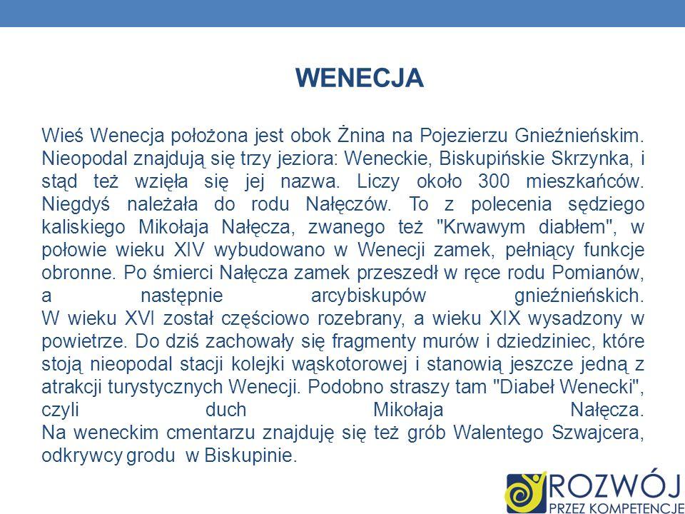WENECJA Wieś Wenecja położona jest obok Żnina na Pojezierzu Gnieźnieńskim. Nieopodal znajdują się trzy jeziora: Weneckie, Biskupińskie Skrzynka, i stą