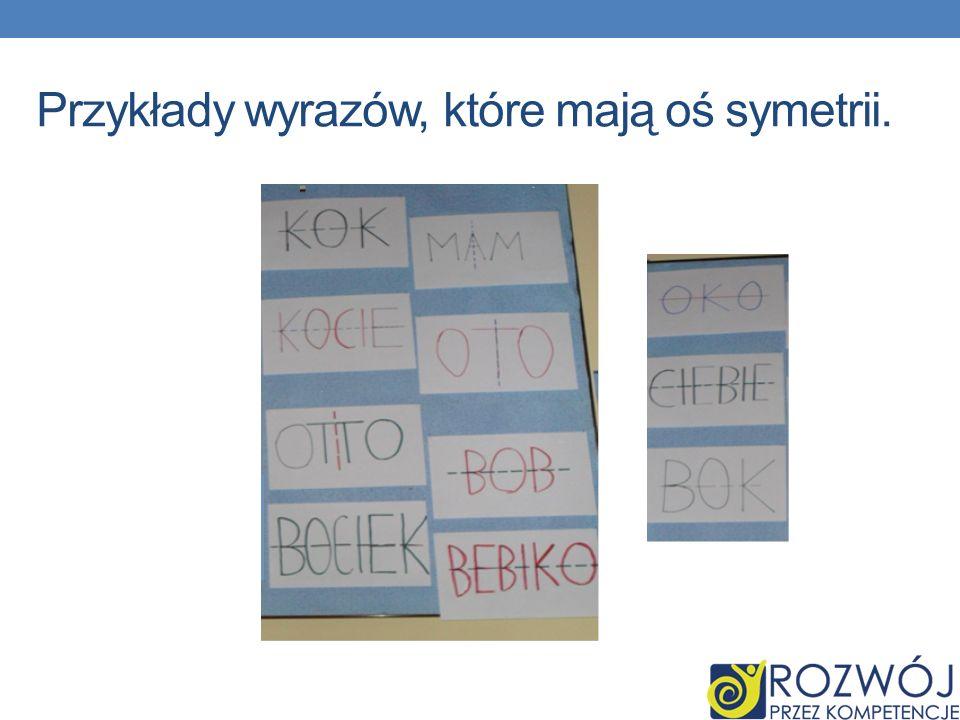 Przykłady wyrazów, które mają oś symetrii.