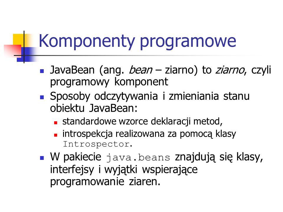 Komponenty programowe JavaBean (ang. bean – ziarno) to ziarno, czyli programowy komponent Sposoby odczytywania i zmieniania stanu obiektu JavaBean: st