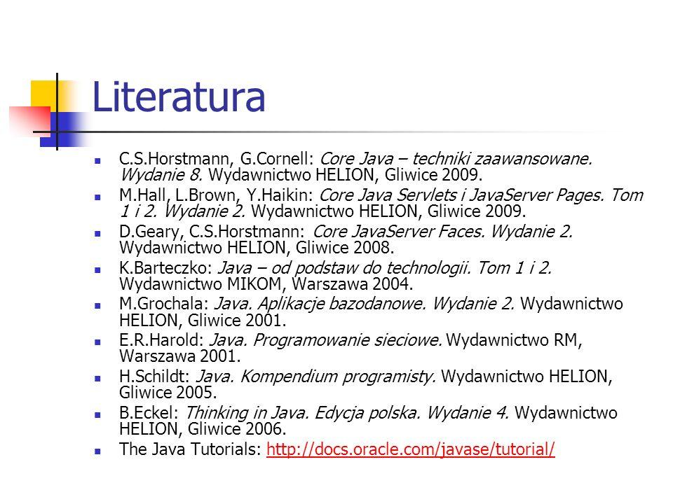 Literatura C.S.Horstmann, G.Cornell: Core Java – techniki zaawansowane. Wydanie 8. Wydawnictwo HELION, Gliwice 2009. M.Hall, L.Brown, Y.Haikin: Core J