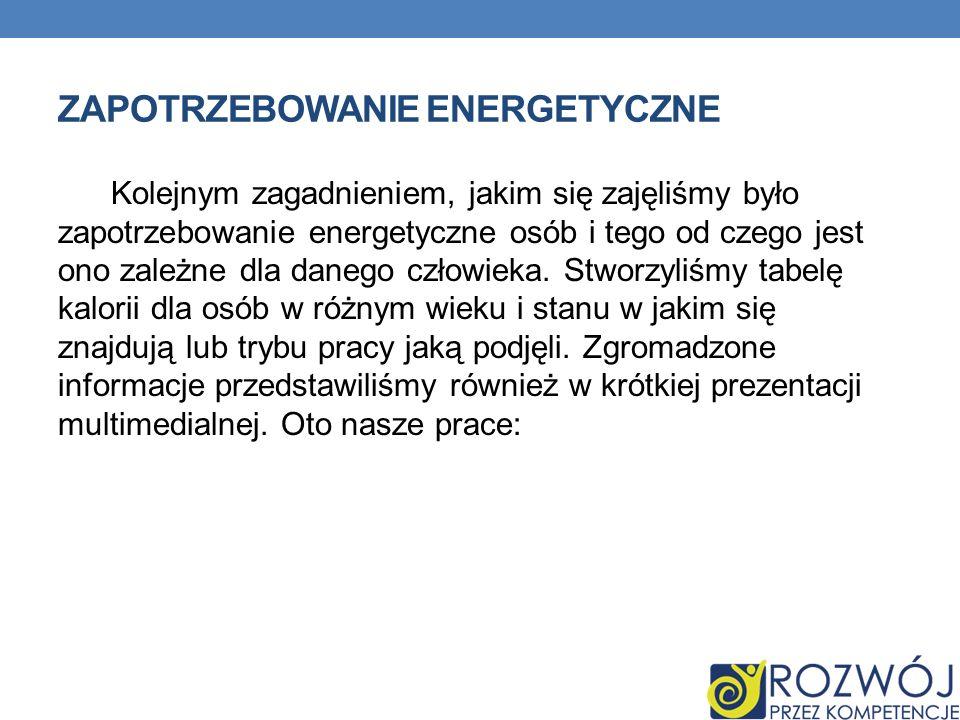 ZAPOTRZEBOWANIE ENERGETYCZNE Kolejnym zagadnieniem, jakim się zajęliśmy było zapotrzebowanie energetyczne osób i tego od czego jest ono zależne dla danego człowieka.