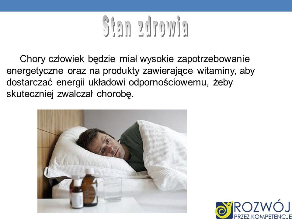 Chory człowiek będzie miał wysokie zapotrzebowanie energetyczne oraz na produkty zawierające witaminy, aby dostarczać energii układowi odpornościowemu, żeby skuteczniej zwalczał chorobę.