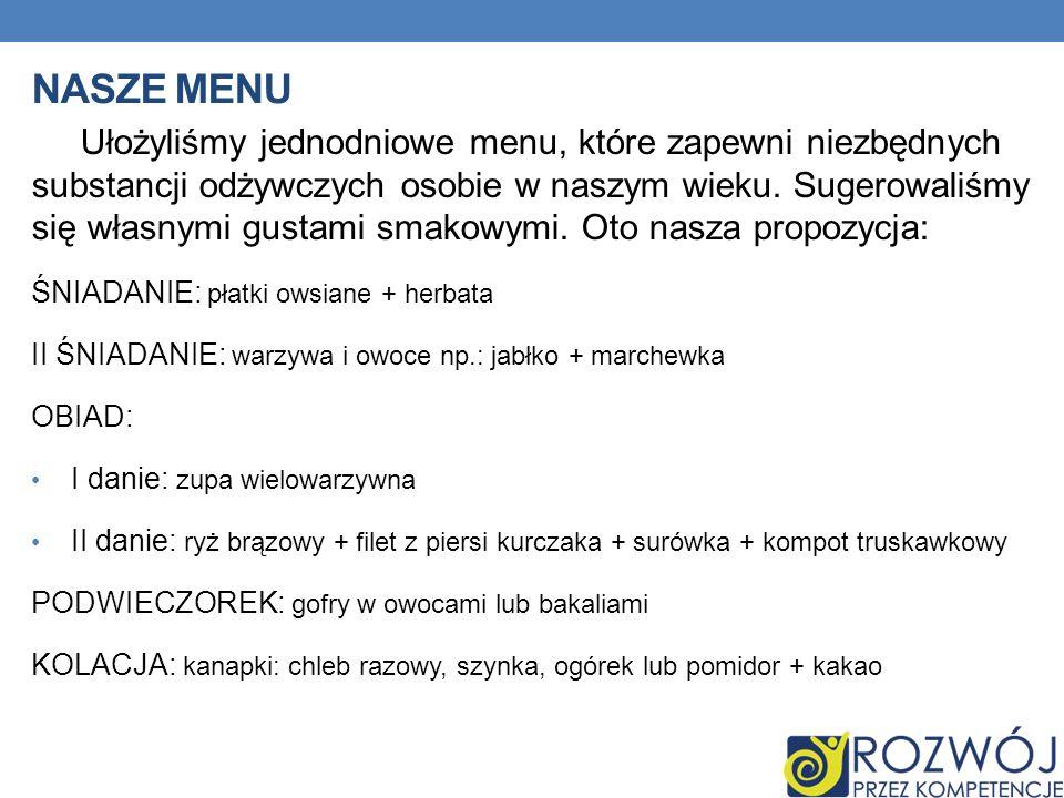 NASZE MENU Ułożyliśmy jednodniowe menu, które zapewni niezbędnych substancji odżywczych osobie w naszym wieku.