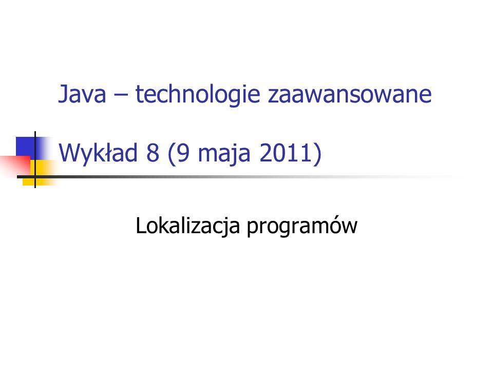 Java – technologie zaawansowane Wykład 8 (9 maja 2011) Lokalizacja programów