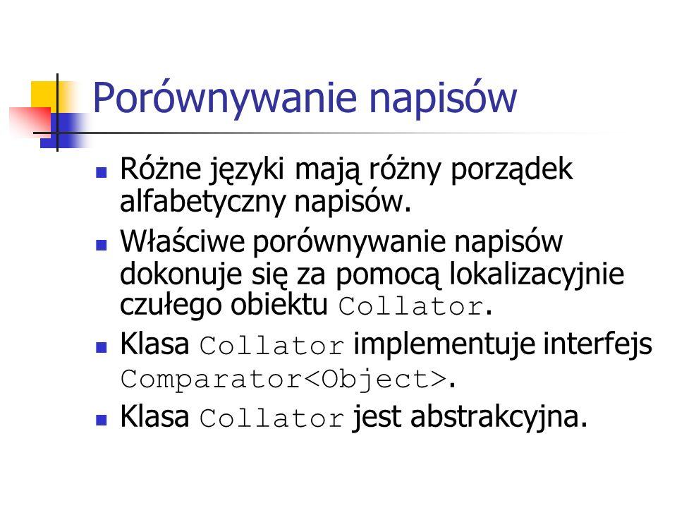 Porównywanie napisów Różne języki mają różny porządek alfabetyczny napisów. Właściwe porównywanie napisów dokonuje się za pomocą lokalizacyjnie czułeg