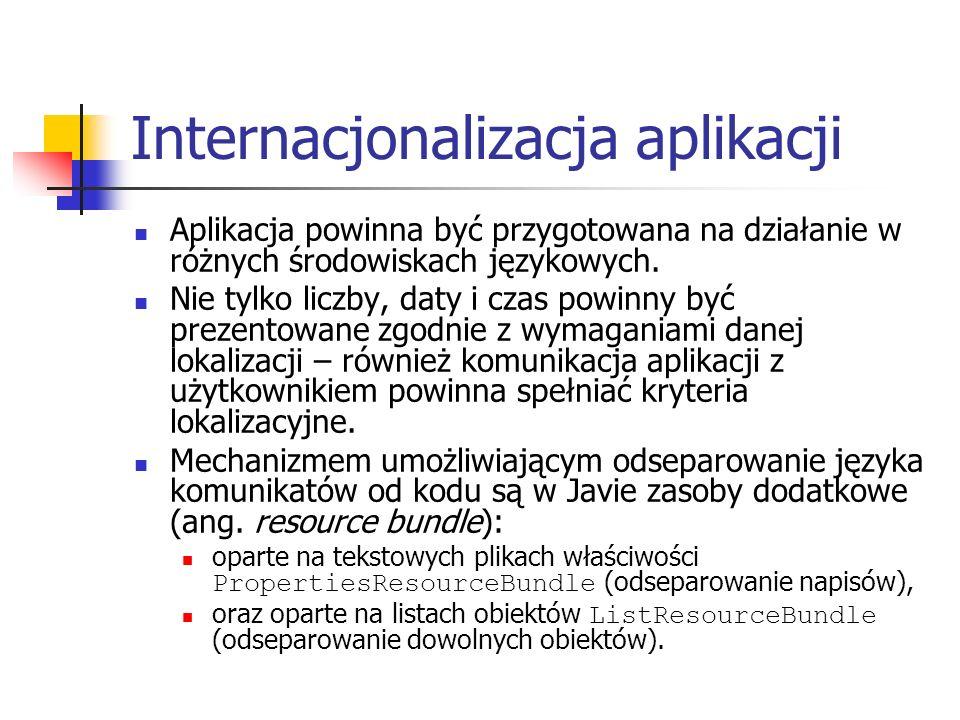 Internacjonalizacja aplikacji Aplikacja powinna być przygotowana na działanie w różnych środowiskach językowych. Nie tylko liczby, daty i czas powinny