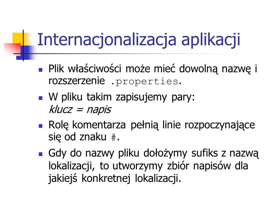 Internacjonalizacja aplikacji Plik właściwości może mieć dowolną nazwę i rozszerzenie.properties. W pliku takim zapisujemy pary: klucz = napis Rolę ko