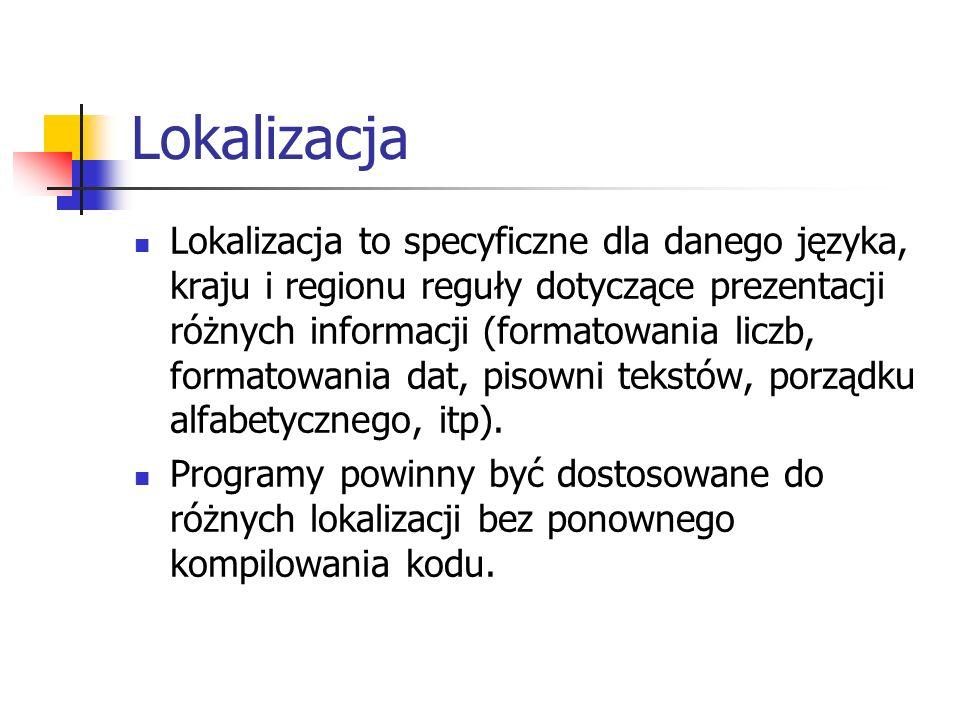 Lokalizacja Lokalizacja to specyficzne dla danego języka, kraju i regionu reguły dotyczące prezentacji różnych informacji (formatowania liczb, formatowania dat, pisowni tekstów, porządku alfabetycznego, itp).