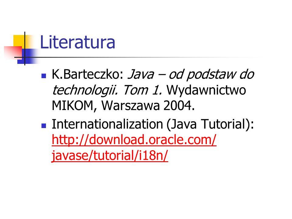 Literatura K.Barteczko: Java – od podstaw do technologii. Tom 1. Wydawnictwo MIKOM, Warszawa 2004. Internationalization (Java Tutorial): http://downlo