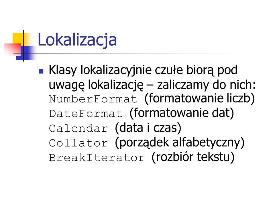 Lokalizacja Klasy lokalizacyjnie czułe biorą pod uwagę lokalizację – zaliczamy do nich: NumberFormat (formatowanie liczb) DateFormat (formatowanie dat