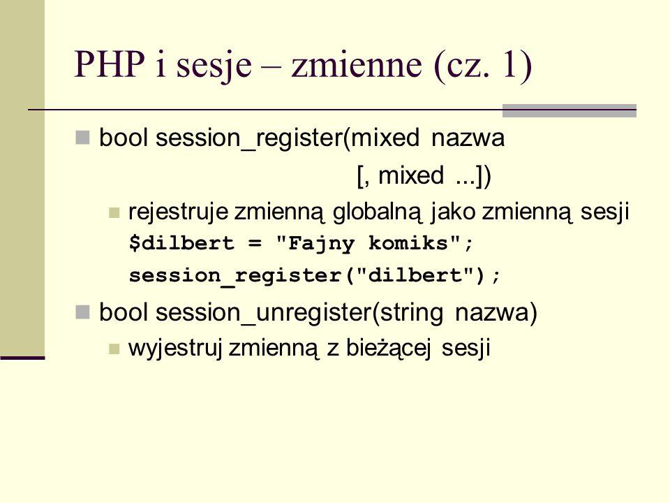 PHP i sesje – zmienne (cz. 1) bool session_register(mixed nazwa [, mixed...]) rejestruje zmienną globalną jako zmienną sesji $dilbert =