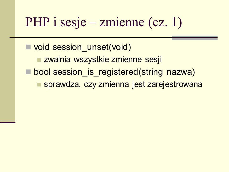 PHP i sesje – zmienne (cz. 1) void session_unset(void) zwalnia wszystkie zmienne sesji bool session_is_registered(string nazwa) sprawdza, czy zmienna