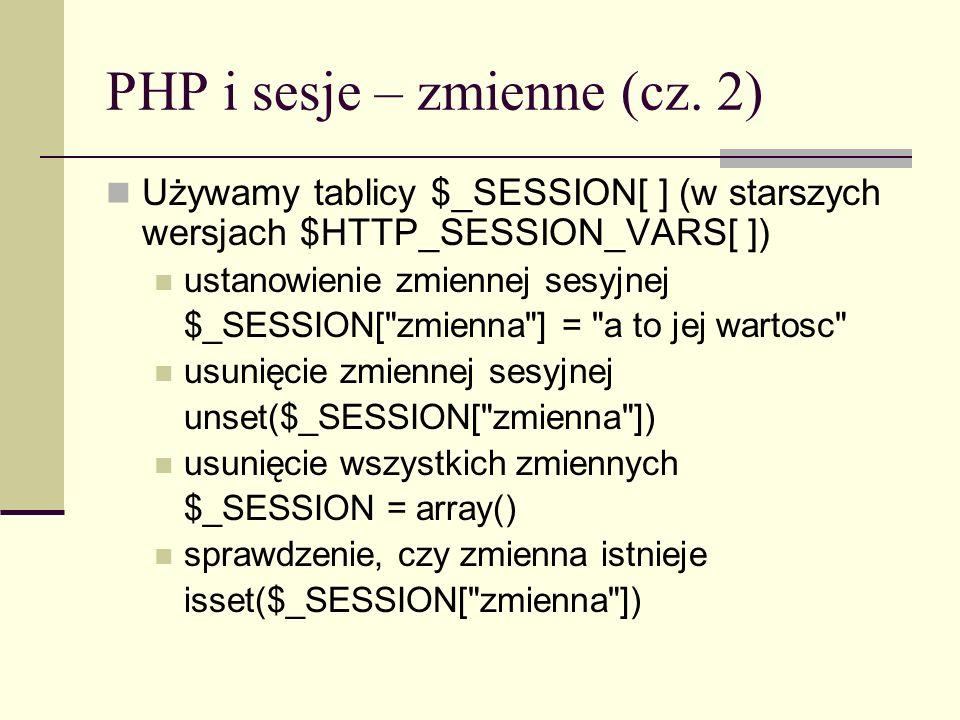 PHP i sesje – zmienne (cz. 2) Używamy tablicy $_SESSION[ ] (w starszych wersjach $HTTP_SESSION_VARS[ ]) ustanowienie zmiennej sesyjnej $_SESSION[