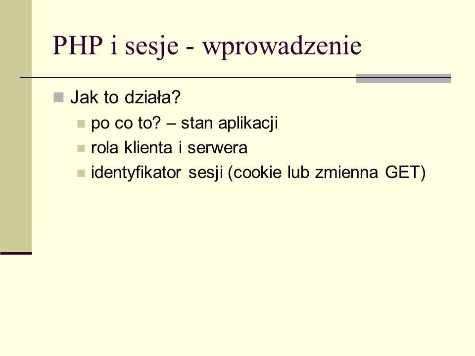 PHP i sesje - wprowadzenie Utworzenie sesji Korzystanie z sesji KLIENTSERWER Klient wysyła żądanie zasobu Serwer odsyła identyfikator nowo utworzonej sesji KLIENTSERWER Klient wysyła żądanie zasobu dołączając identyfikator sesji Na serwerze tworzona jest nowa sesja Na serwerze odtwarzane są dane sesji