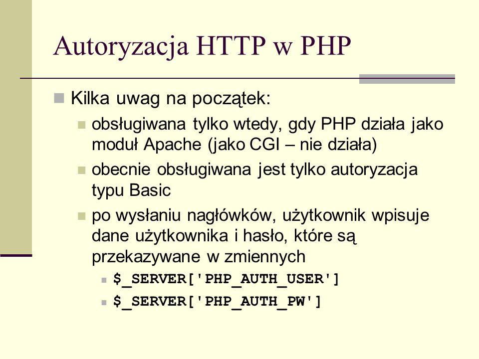 Autoryzacja HTTP w PHP Kilka uwag na początek: obsługiwana tylko wtedy, gdy PHP działa jako moduł Apache (jako CGI – nie działa) obecnie obsługiwana j
