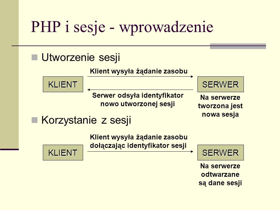 PHP i sesje - wprowadzenie Utworzenie sesji Korzystanie z sesji KLIENTSERWER Klient wysyła żądanie zasobu Serwer odsyła identyfikator nowo utworzonej