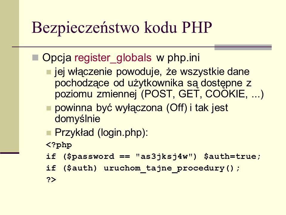 Bezpieczeństwo kodu PHP Opcja register_globals w php.ini jej włączenie powoduje, że wszystkie dane pochodzące od użytkownika są dostępne z poziomu zmi