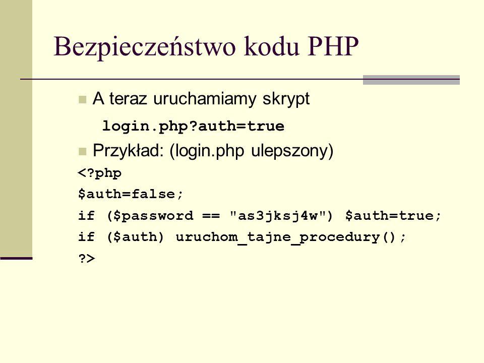 Bezpieczeństwo kodu PHP A teraz uruchamiamy skrypt login.php?auth=true Przykład: (login.php ulepszony) <?php $auth=false; if ($password ==