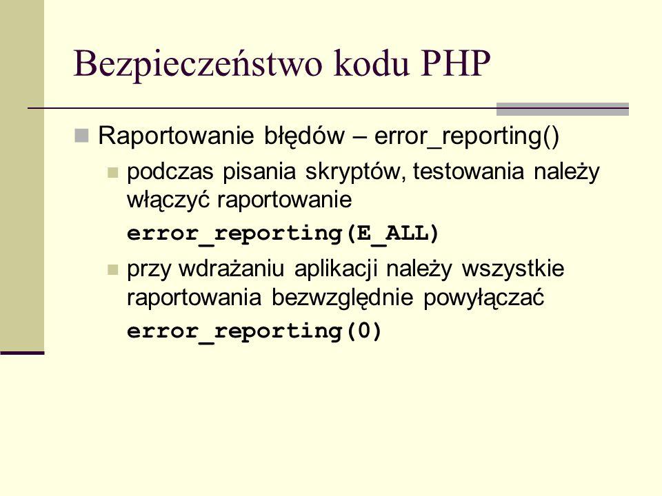 Bezpieczeństwo kodu PHP Raportowanie błędów – error_reporting() podczas pisania skryptów, testowania należy włączyć raportowanie error_reporting(E_ALL