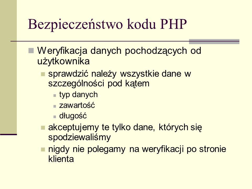 Bezpieczeństwo kodu PHP Weryfikacja danych pochodzących od użytkownika sprawdzić należy wszystkie dane w szczególności pod kątem typ danych zawartość
