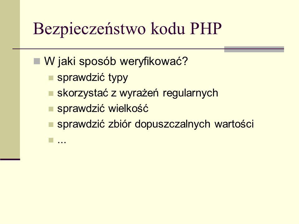 Bezpieczeństwo kodu PHP W jaki sposób weryfikować? sprawdzić typy skorzystać z wyrażeń regularnych sprawdzić wielkość sprawdzić zbiór dopuszczalnych w