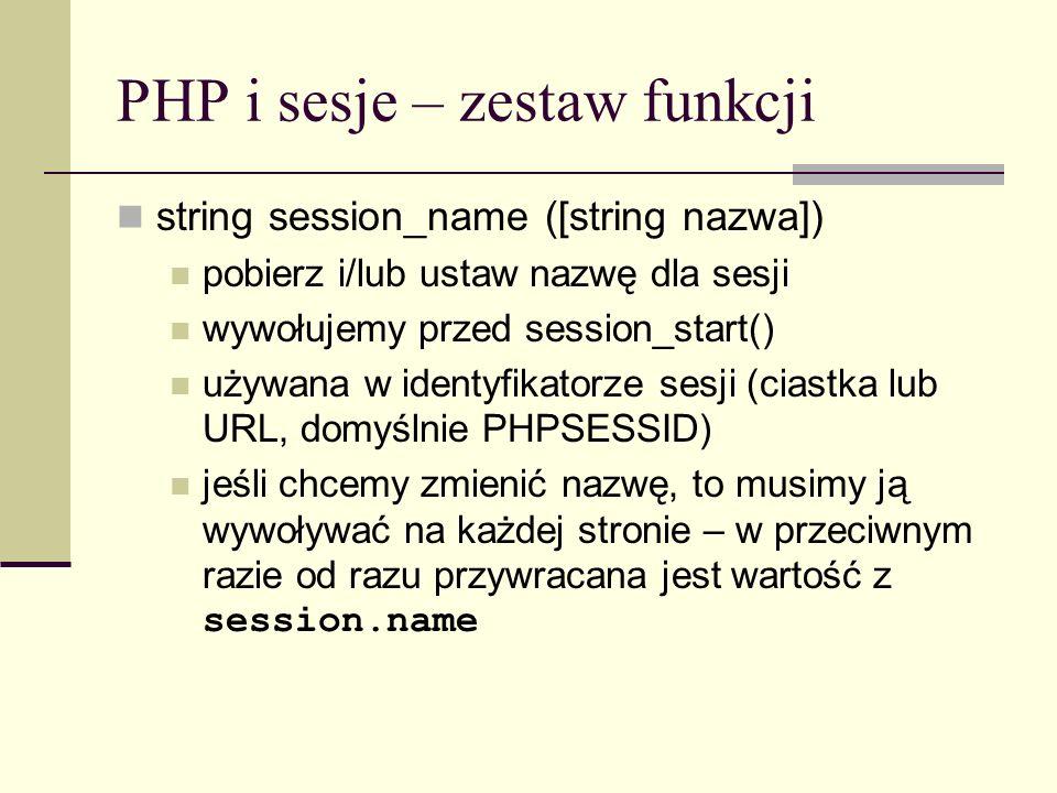 PHP i sesje – zestaw funkcji string session_name ([string nazwa]) pobierz i/lub ustaw nazwę dla sesji wywołujemy przed session_start() używana w ident
