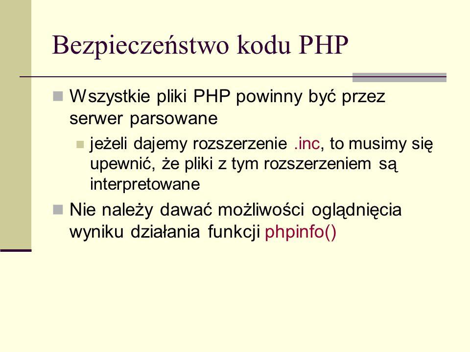 Bezpieczeństwo kodu PHP Wszystkie pliki PHP powinny być przez serwer parsowane jeżeli dajemy rozszerzenie.inc, to musimy się upewnić, że pliki z tym r