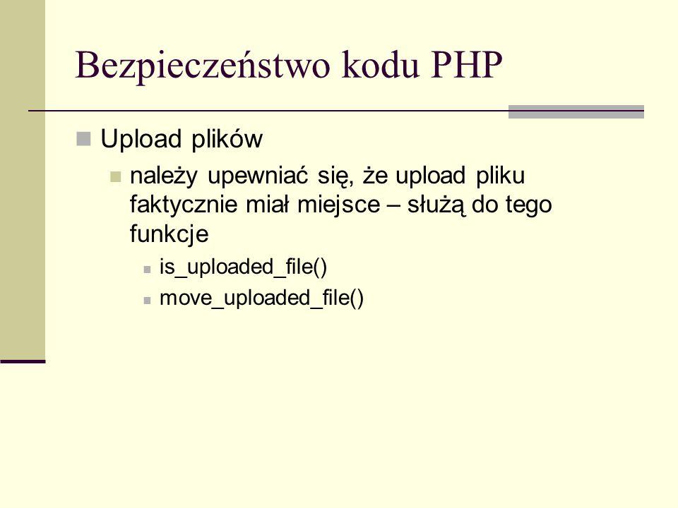 Bezpieczeństwo kodu PHP Upload plików należy upewniać się, że upload pliku faktycznie miał miejsce – służą do tego funkcje is_uploaded_file() move_upl