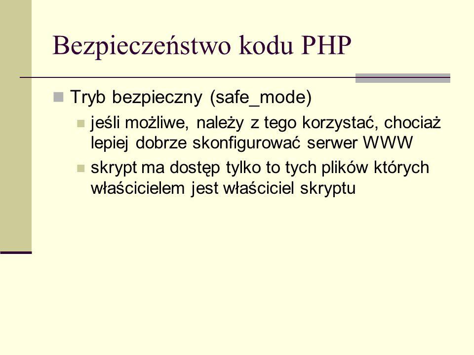 Bezpieczeństwo kodu PHP Tryb bezpieczny (safe_mode) jeśli możliwe, należy z tego korzystać, chociaż lepiej dobrze skonfigurować serwer WWW skrypt ma d
