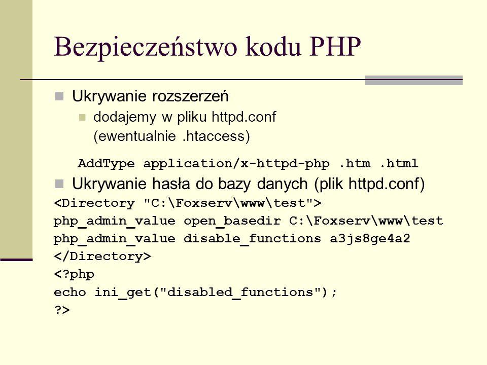 Bezpieczeństwo kodu PHP Ukrywanie rozszerzeń dodajemy w pliku httpd.conf (ewentualnie.htaccess) AddType application/x-httpd-php.htm.html Ukrywanie has