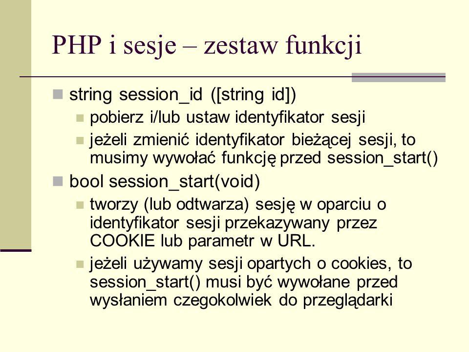 PHP i sesje – zestaw funkcji void session_write_close(void) zapisuje dane i kończy sesję void session_commit(void) alias do session_write_close() bool session_destroy(void) niszczy sesję, nie usuwa ciasteczka prosty sposób usunięcia ciastka sesyjnego: setcookie(session_name(), ,0, / )