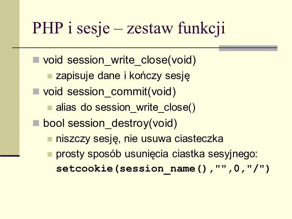 PHP i sesje – zestaw funkcji void session_write_close(void) zapisuje dane i kończy sesję void session_commit(void) alias do session_write_close() bool