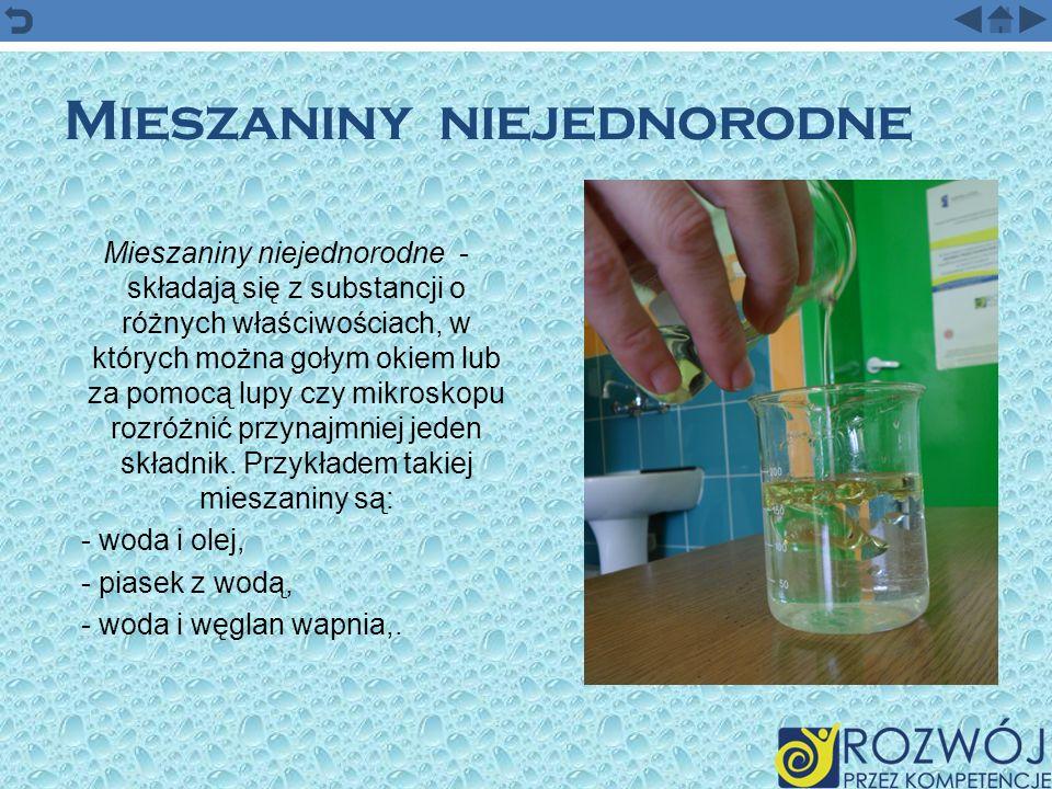Mieszaniny niejednorodne Mieszaniny niejednorodne - składają się z substancji o różnych właściwościach, w których można gołym okiem lub za pomocą lupy