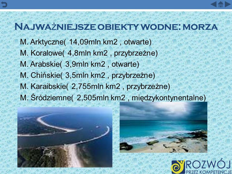 Najwa ż niejsze obiekty wodne: morza M. Arktyczne( 14,09mln km2, otwarte) M. Koralowe( 4,8mln km2, przybrzeżne) M. Arabskie( 3,9mln km2, otwarte) M. C
